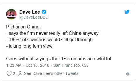 """Twitter post by @DaveLeeBBC: Pichai on China - says the firm never really left China anyway - """"99%"""" of searches would still get through- taking long term viewGoes without saying - that 1% contains an awful lot."""