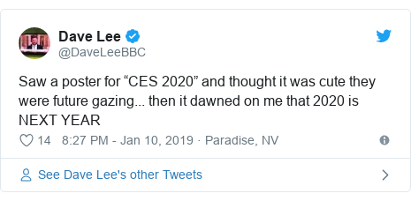 "Twitter post by @DaveLeeBBC: Saw a poster for ""CES 2020"" and thought it was cute they were future gazing... then it dawned on me that 2020 is NEXT YEAR"