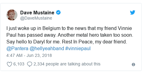 Twitter post by @DaveMustaine: I just woke up in Belgium to the news that my friend Vinnie Paul has passed away. Another metal hero taken too soon. Say hello to Daryl for me. Rest In Peace, my dear friend. @Pantera @hellyeahband #vinniepaul