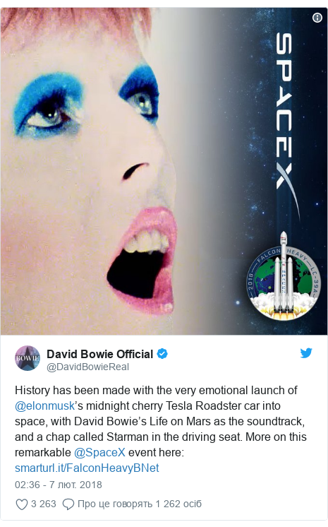 Twitter допис, автор: @DavidBowieReal: History has been made with the very emotional launch of @elonmusk's midnight cherry Tesla Roadster car into space, with David Bowie's Life on Mars as the soundtrack, and a chap called Starman in the driving seat. More on this remarkable @SpaceX event here