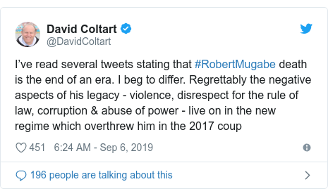 Twitter හි @DavidColtart කළ පළකිරීම: I've read several tweets stating that #RobertMugabe death is the end of an era. I beg to differ. Regrettably the negative aspects of his legacy - violence, disrespect for the rule of law, corruption & abuse of power - live on in the new regime which overthrew him in the 2017 coup