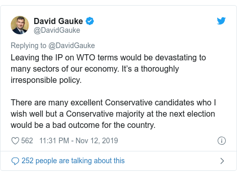 Twitter post by @DavidGauke: Leaving the IP on WTO terms would be devastating to many sectors of our economy. It's a thoroughly irresponsible policy.There are many excellent Conservative candidates who I wish well but a Conservative majority at the next election would be a bad outcome for the country.