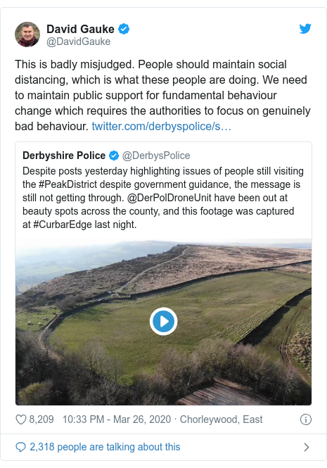 Twitter post by @DavidGauke: This is badly misjudged. People should maintain social distancing, which is what these people are doing. We need to maintain public support for fundamental behaviour change which requires the authorities to focus on genuinely bad behaviour.
