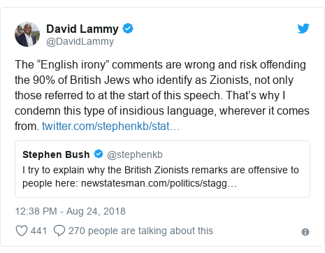 "Twitter post by @DavidLammy: The ""English irony"" comments are wrong and risk offending the 90% of British Jews who identify as Zionists, not only those referred to at the start of this speech. That's why I condemn this type of insidious language, wherever it comes from."