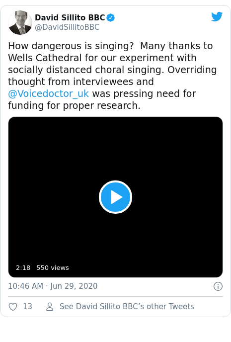 Twitter post by @DavidSillitoBBC: How dangerous is singing?  Many thanks to Wells Cathedral for our experiment with socially distanced choral singing. Overriding thought from interviewees and @Voicedoctor_uk was pressing need for funding for proper research.