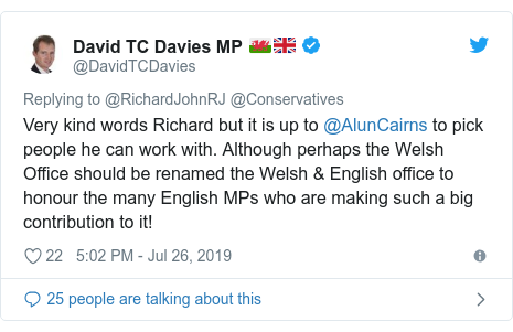 Twitter post by @DavidTCDavies: Very kind words Richard but it is up to @AlunCairns to pick people he can work with. Although perhaps the Welsh Office should be renamed the Welsh & English office to honour the many English MPs who are making such a big contribution to it!