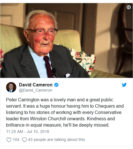 Twitter post by @David_Cameron: Peter Carrington was a lovely man and a great public servant. It was a huge honour having him to Chequers and listening to his stories of working with every Conservative leader from Winston Churchill onwards. Kindness and brilliance in equal measure; he'll be deeply missed.