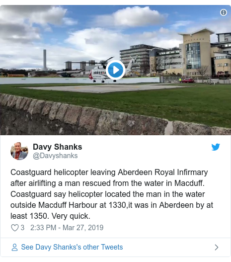 Twitter post by @Davyshanks: Coastguard helicopter leaving Aberdeen Royal Infirmary after airlifting a man rescued from the water in Macduff. Coastguard say helicopter located the man in the water outside Macduff Harbour at 1330,it was in Aberdeen by at least 1350. Very quick.