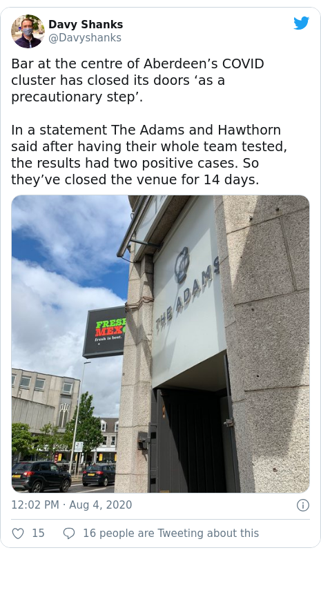 Twitter post by @Davyshanks: Bar at the centre of Aberdeen's COVID cluster has closed its doors 'as a precautionary step'. In a statement The Adams and Hawthorn said after having their whole team tested, the results had two positive cases. So they've closed the venue for 14 days.