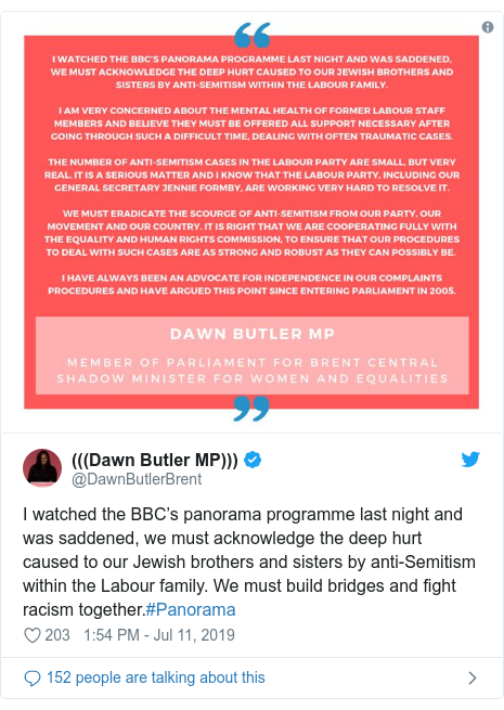 Twitter post by @DawnButlerBrent: I watched the BBC's panorama programme last night and was saddened, we must acknowledge the deep hurt caused to our Jewish brothers and sisters by anti-Semitism within the Labour family. We must build bridges and fight racism together.#Panorama