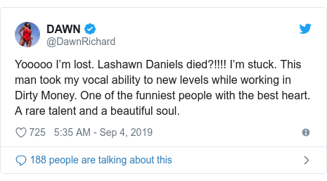 Twitter post by @DawnRichard: Yooooo I'm lost. Lashawn Daniels died?!!!! I'm stuck. This man took my vocal ability to new levels while working in Dirty Money. One of the funniest people with the best heart. A rare talent and a beautiful soul.