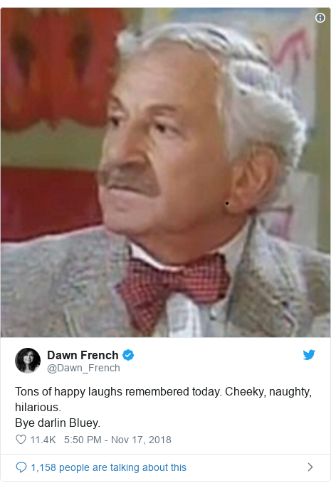 Twitter post by @Dawn_French: Tons of happy laughs remembered today. Cheeky, naughty, hilarious.  Bye darlin Bluey.