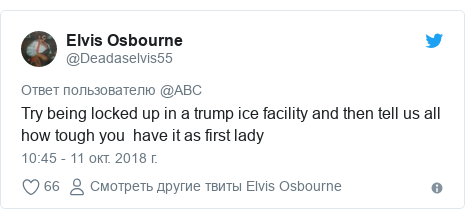 Twitter пост, автор: @Deadaselvis55: Try being locked up in a trump ice facility and then tell us all how tough you  have it as first lady