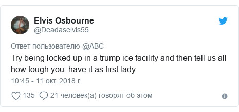Twitter post by @Deadaselvis55: Try being locked up in a trump ice facility and then tell us all how tough you  have it as first lady