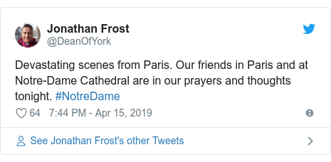 Twitter post by @DeanOfYork: Devastating scenes from Paris. Our friends in Paris and at Notre-Dame Cathedral are in our prayers and thoughts tonight. #NotreDame