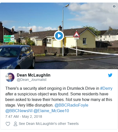Twitter post by @Dean_Journalist: There's a security alert ongoing in Drumleck Drive in #Derry after a suspicious object was found. Some residents have been asked to leave their homes. Not sure how many at this stage. Very little disruption. @BBCRadioFoyle @BBCNewsNI @Elaine_McGee10