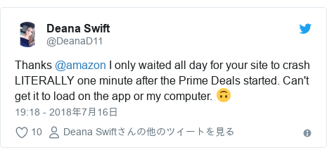 Twitter post by @DeanaD11: Thanks @amazon I only waited all day for your site to crash LITERALLY one minute after the Prime Deals started. Can't get it to load on the app or my computer. 🙃