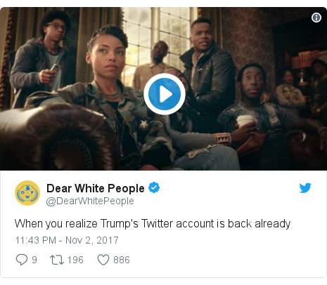 Twitter post by @DearWhitePeople: When you realize Trump's Twitter account is back already