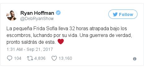 Twitter post by @DebRyanShow: La pequeña Frida Sofía lleva 32 horas atrapada bajo los escombros, luchando por su vida. Una guerrera de verdad, pronto saldrás de esta. ❤️