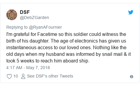 Twitter post by @DebZGarden: I'm grateful for Facetime so this soldier could witness the birth of his daughter. The age of electronics has given us instantaneous access to our loved ones. Nothing like the old days when my husband was informed by snail mail & it took 5 weeks to reach him aboard ship.