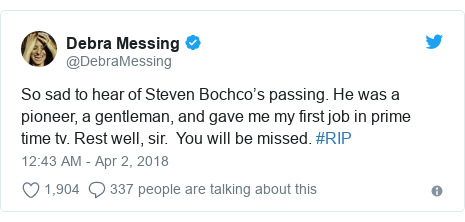 Twitter post by @DebraMessing: So sad to hear of Steven Bochco's passing. He was a pioneer, a gentleman, and gave me my first job in prime time tv. Rest well, sir.  You will be missed. #RIP