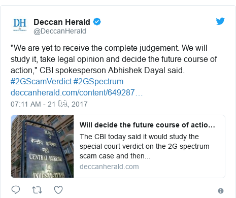 "Twitter post by @DeccanHerald: ""We are yet to receive the complete judgement. We will study it, take legal opinion and decide the future course of action,"" CBI spokesperson Abhishek Dayal said. #2GScamVerdict #2GSpectrum"