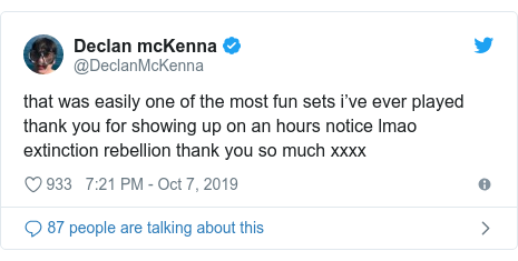 Twitter post by @DeclanMcKenna: that was easily one of the most fun sets i've ever played thank you for showing up on an hours notice lmao extinction rebellion thank you so much xxxx