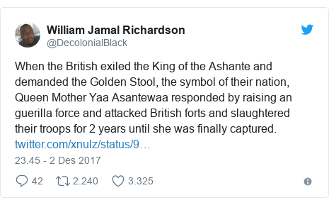 Twitter pesan oleh @DecolonialBlack: When the British exiled the King of the Ashante and demanded the Golden Stool, the symbol of their nation, Queen Mother Yaa Asantewaa responded by raising an guerilla force and attacked British forts and slaughtered their troops for 2 years until she was finally captured.