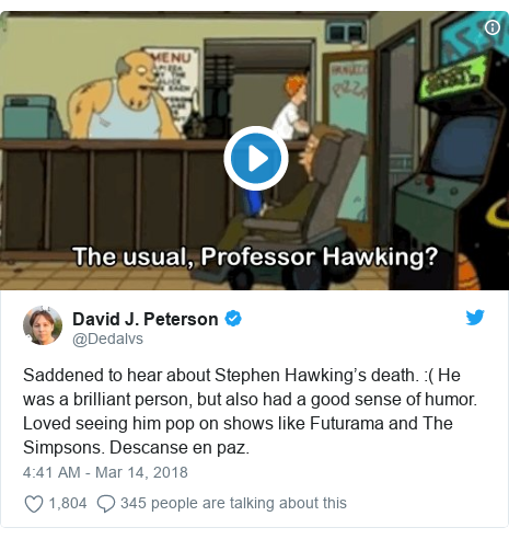 Twitter post by @Dedalvs: Saddened to hear about Stephen Hawking's death.  ( He was a brilliant person, but also had a good sense of humor. Loved seeing him pop on shows like Futurama and The Simpsons. Descanse en paz.