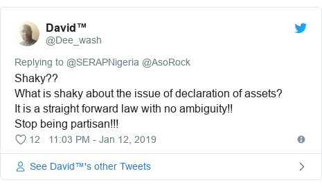 Twitter post by @Dee_wash: Shaky?? What is shaky about the issue of declaration of assets?It is a straight forward law with no ambiguity!!Stop being partisan!!!