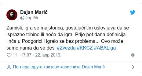 Twitter post by @Dej_Mr: Zamisli, igra se majstorica, gostujući tim uslovljava da se isprazne tribine ili neće da igra. Prije pet dana definicija linča u Podgorici i igralo se bez problema... Ovo može samo nama da se desi #Zvezda #KKCZ #ABALiga