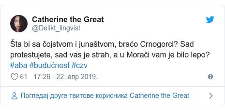 Twitter post by @Delikt_lingvist: Šta bi sa čojstvom i junaštvom, braćo Crnogorci? Sad protestujete, sad vas je strah, a u Morači vam je bilo lepo? #aba #budućnost #czv