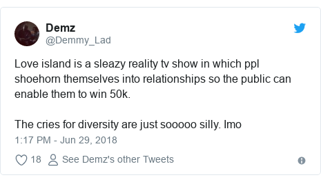 Twitter post by @Demmy_Lad: Love island is a sleazy reality tv show in which ppl shoehorn themselves into relationships so the public can enable them to win 50k.The cries for diversity are just sooooo silly. Imo