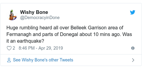 Twitter post by @DemocracyinDone: Huge rumbling heard all over Belleek Garrison area of Fermanagh and parts of Donegal about 10 mins ago. Was it an earthquake?