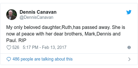 Twitter post by @DennisCanavan: My only beloved daughter,Ruth,has passed away. She is now at peace with her dear brothers, Mark,Dennis and Paul. RIP