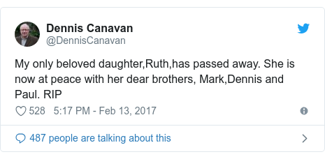 Twitter waxaa daabacay @DennisCanavan: My only beloved daughter,Ruth,has passed away. She is now at peace with her dear brothers, Mark,Dennis and Paul. RIP