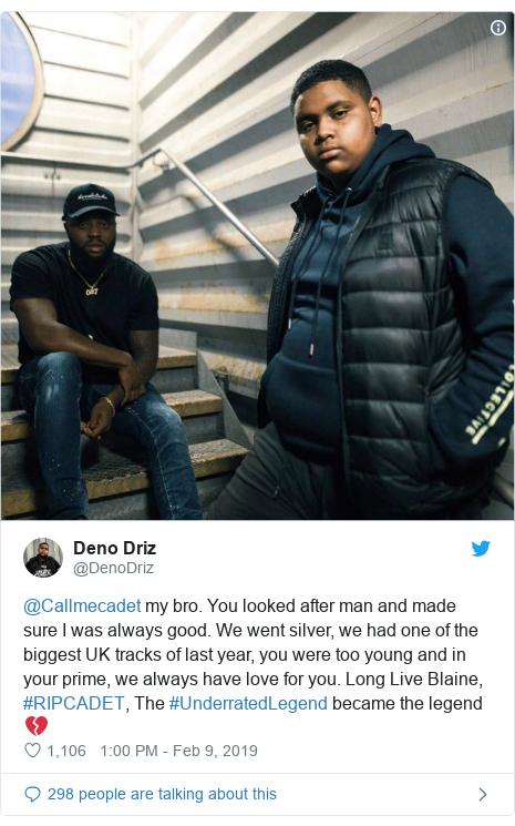 Twitter post by @DenoDriz: @Callmecadet my bro. You looked after man and made sure I was always good. We went silver, we had one of the biggest UK tracks of last year, you were too young and in your prime, we always have love for you. Long Live Blaine, #RIPCADET, The #UnderratedLegend became the legend 💔