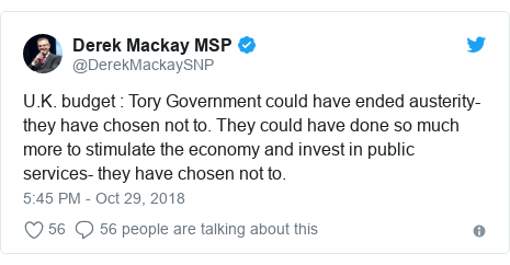 Twitter post by @DerekMackaySNP: U.K. budget   Tory Government could have ended austerity- they have chosen not to. They could have done so much more to stimulate the economy and invest in public services- they have chosen not to.