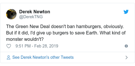 Twitter post by @DerekTNG: The Green New Deal doesn't ban hamburgers, obviously.  But if it did, I'd give up burgers to save Earth. What kind of monster wouldn't?