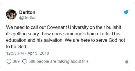Twitter post by @Derlton: We need to call out Covenant University on their bullshit.. it's getting scary...how does someone's haircut affect his education and his salvation. We are here to serve God not to be God.