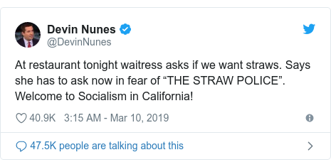 "Twitter post by @DevinNunes: At restaurant tonight waitress asks if we want straws. Says she has to ask now in fear of ""THE STRAW POLICE"". Welcome to Socialism in California!"