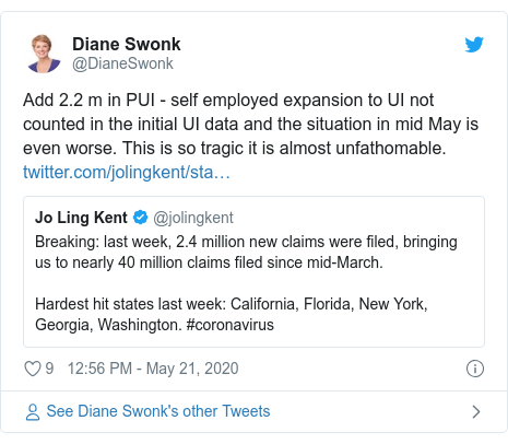 Twitter post by @DianeSwonk: Add 2.2 m in PUI - self employed expansion to UI not counted in the initial UI data and the situation in mid May is even worse. This is so tragic it is almost unfathomable.