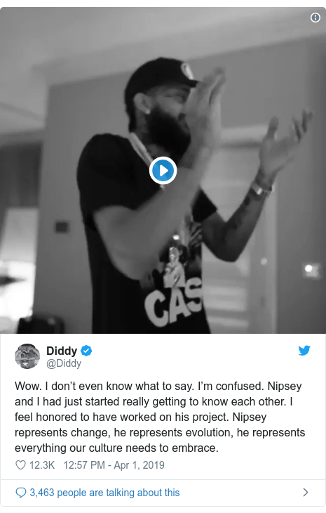Twitter post by @Diddy: Wow. I don't even know what to say. I'm confused. Nipsey and I had just started really getting to know each other. I feel honored to have worked on his project. Nipsey represents change, he represents evolution, he represents everything our culture needs to embrace.