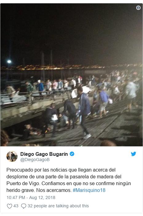 Twitter post by @DiegoGagoB: Preocupado por las noticias que llegan acerca del desplome de una parte de la pasarela de madera del Puerto de Vigo. Confiamos en que no se confirme ningún herido grave. Nos acercamos. #Marisquino18