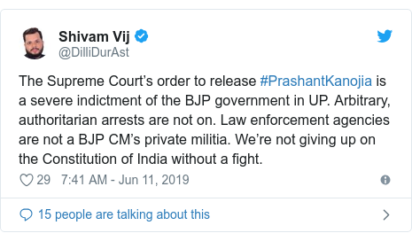 Twitter post by @DilliDurAst: The Supreme Court's order to release #PrashantKanojia is a severe indictment of the BJP government in UP. Arbitrary, authoritarian arrests are not on. Law enforcement agencies are not a BJP CM's private militia. We're not giving up on the Constitution of India without a fight.