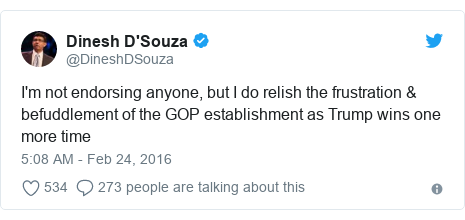 Twitter post by @DineshDSouza: I'm not endorsing anyone, but I do relish the frustration & befuddlement of the GOP establishment as Trump wins one more time