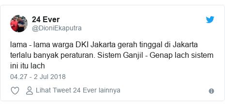 Twitter pesan oleh @DioniEkaputra: lama - lama warga DKI Jakarta gerah tinggal di Jakarta terlalu banyak peraturan. Sistem Ganjil - Genap lach sistem ini itu lach