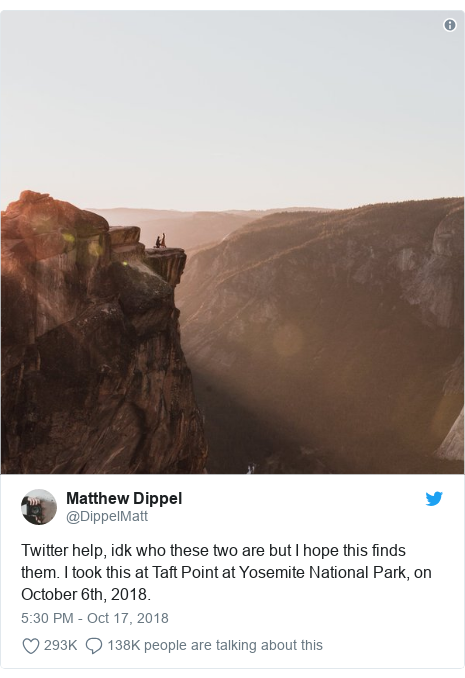 Twitter post by @DippelMatt: Twitter help, idk who these two are but I hope this finds them. I took this at Taft Point at Yosemite National Park, on October 6th, 2018.