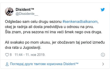 Twitter post by @Dissidente__: Odgledao sam celu drugu sezonu #senkenadbalkanom, okej je radnja ali dosta predvidljiva u odnosu na prvu.Šta znam, prva sezona mi ima veći šmek nego ova druga.Ali svakako po mom ukusu, jer obožavam taj period između dva rata u Jugoslaviji.
