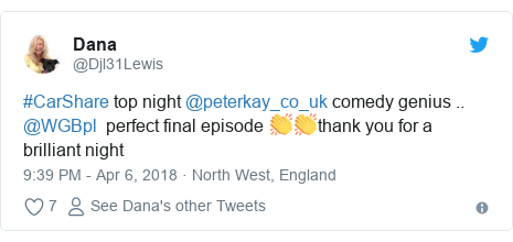 Twitter post by @Djl31Lewis: #CarShare top night @peterkay_co_uk comedy genius .. @WGBpl  perfect final episode 👏👏thank you for a brilliant night